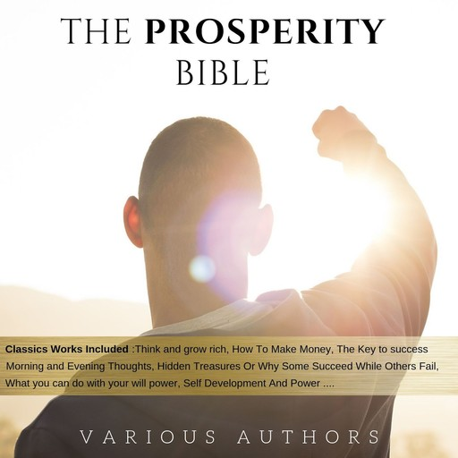The Prosperity Bible: The Greatest Writings of All Time On The Secrets To Wealth And Prosperity, Napoleon Hill, James Allen, Russell H.Conwell, L.W.Rogers, Wallace D. Wattles, Harry A.Lewis, George Samuel Clason, B.F. Austin