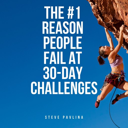 The #1 Reason People Fail At 30-Day Challenges, Steve Pavlina