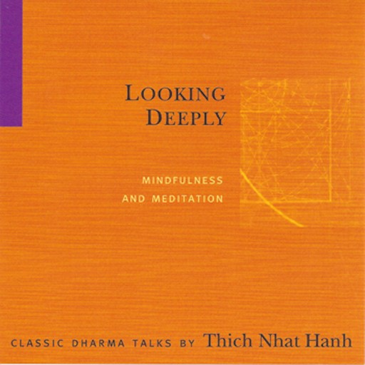 Looking Deeply, Thich Nhat Hanh