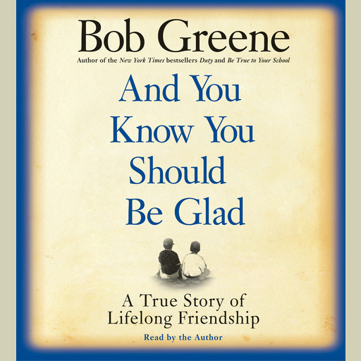 And You Know You Should Be Glad, Bob Greene