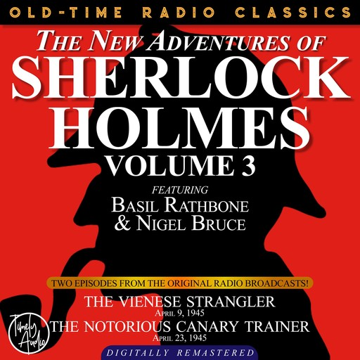 THE NEW ADVENTURES OF SHERLOCK HOLMES, VOLUME 3:EPISODE 1: THE VIENESE STRANGLER EPISODE 2: THE NOTORIOUS CANARY TRAINER, Arthur Conan Doyle, Anthony Boucher, Dennis Green