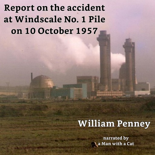 Report on the accident at Windscale No. 1 Pile on 10 October 1957, Jack Diamond, William Penney, BasilF.J. Schonland, DavidE.H. Peirson, J.M. Kay