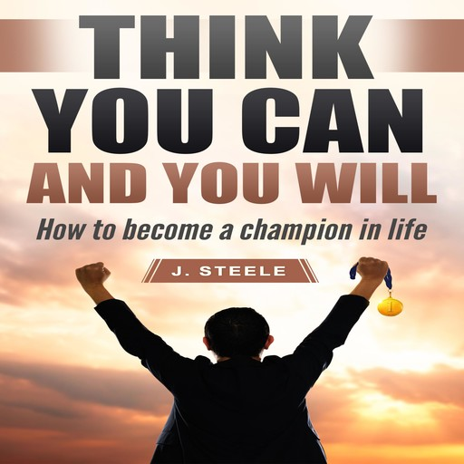 Think You Can and You Will, J.Steele