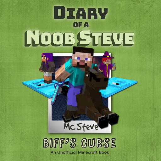 Diary of a Minecraft Noob Steve Book 6: Biff's Curse (An Unofficial Minecraft Diary Book), MC Steve