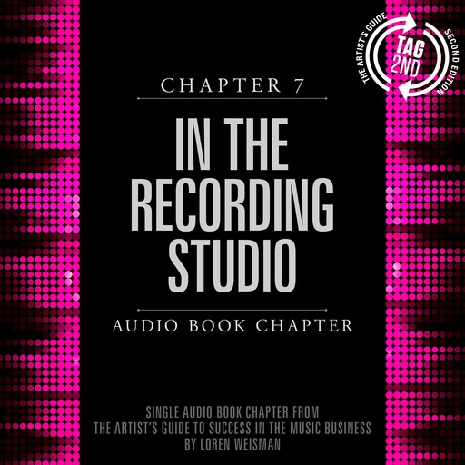Artist's Guide to Success in the Music Business, Chapter 7, The: In the Recording Studio, Loren Weisman
