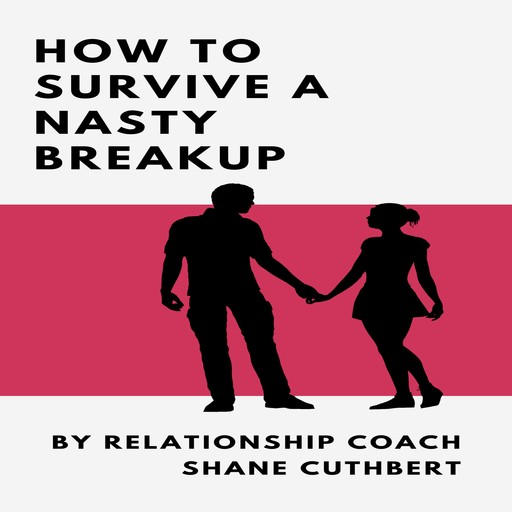 HOW TO SURVIVE A NASTY BREAKUP, Shane Cuthbert