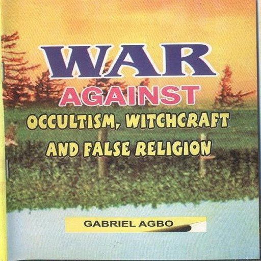 War against Occultism, Witchcraft and False Religion, Gabriel Agbo