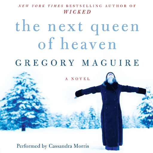 The Next Queen of Heaven, Gregory Maguire