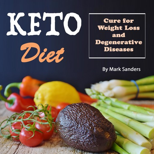 Keto Diet: Cure for Weight Loss and Degenerative Diseases, Mark Sanders