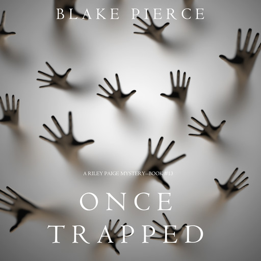Once Trapped (A Riley Paige Mystery—Book 13), Blake Pierce