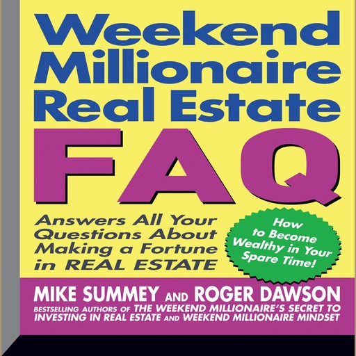 Weekend Millionaire's Real Estate FAQ, Roger Dawson, Mike Summey