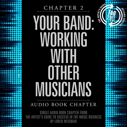 Artist's Guide to Success in the Music Business, Chapter 2, The: Your Band, The: Working with Other Musicians, Loren Weisman