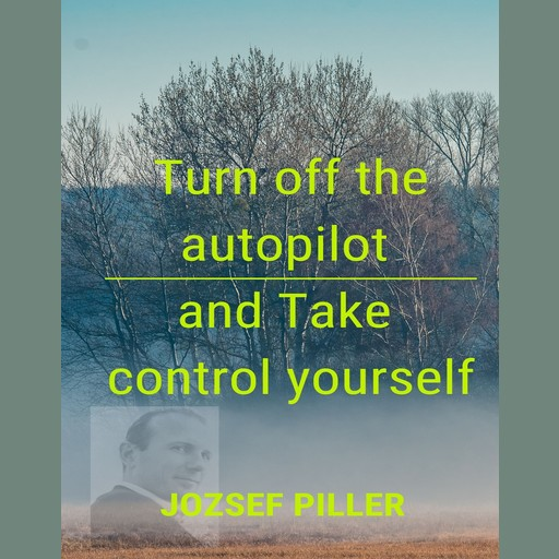 Turn off the autopilot and Take control yourself, Jozsef Piller