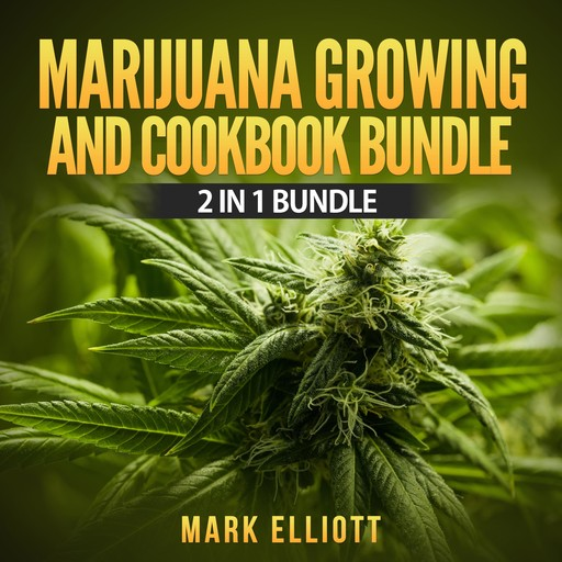 Marijuana Growing and CookBook Bundle: 2 in 1 Bundle, Marijuana Horticulture, Marijuana Cookbook, Mark Elliott