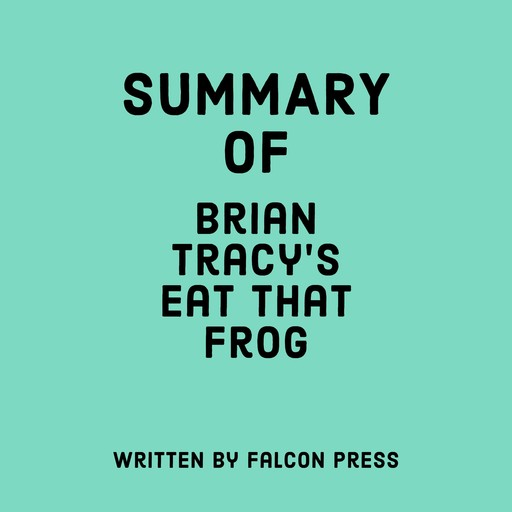 Summary of Brian Tracy's Eat That Frog!, Falcon Press