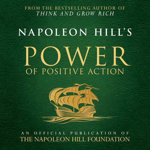 Napoleon Hill's Power of Positive Action:An Official Publication of the Napoleon Hill Foundation, Napoleon Hill