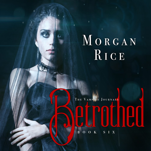 Betrothed (Book #6 in the Vampire Journals), Morgan Rice