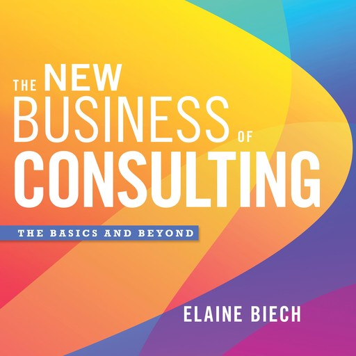 The New Business of Consulting, Elaine Biech