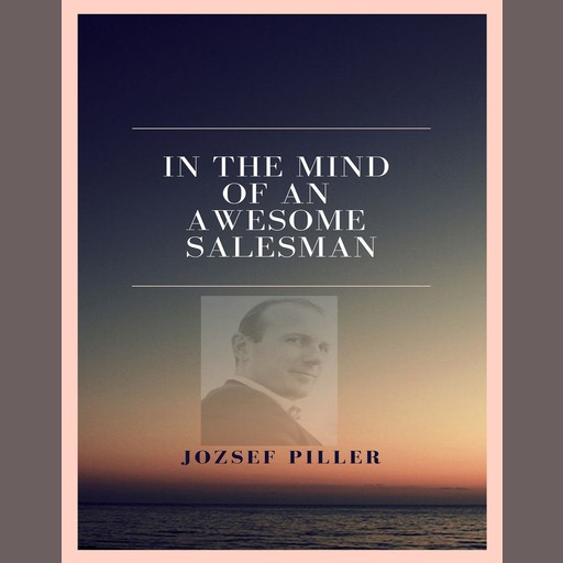 In the mind of an awesome salesman, Jozsef Piller