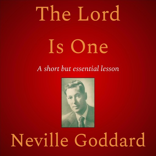 The Lord Is One, Neville Goddard