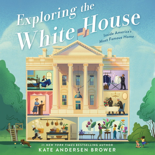 Exploring the White House: Inside America's Most Famous Home, Kate Andersen Brower