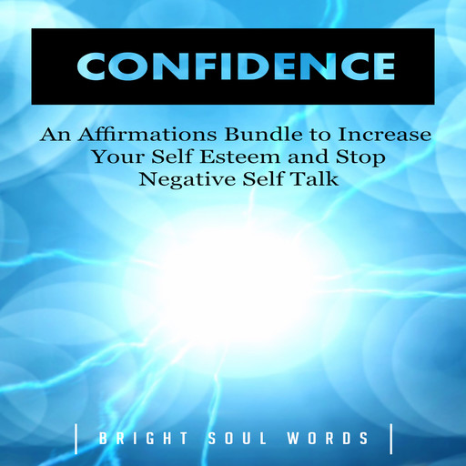 Confidence: An Affirmations Bundle to Increase Your Self Esteem and Stop Negative Self Talk, Bright Soul Words