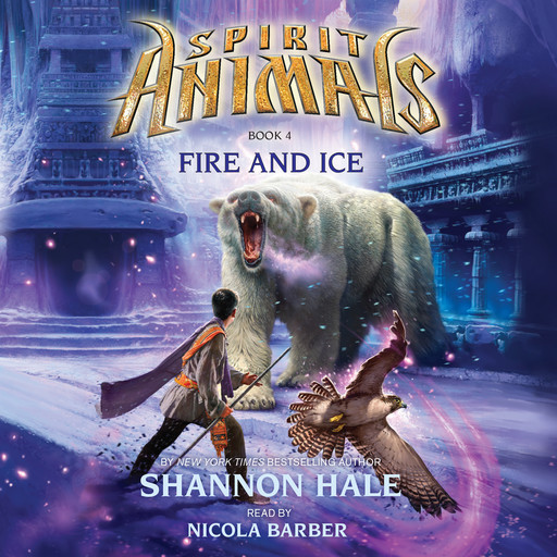 Spirit Animals #4: Fire and Ice, Shannon Hale