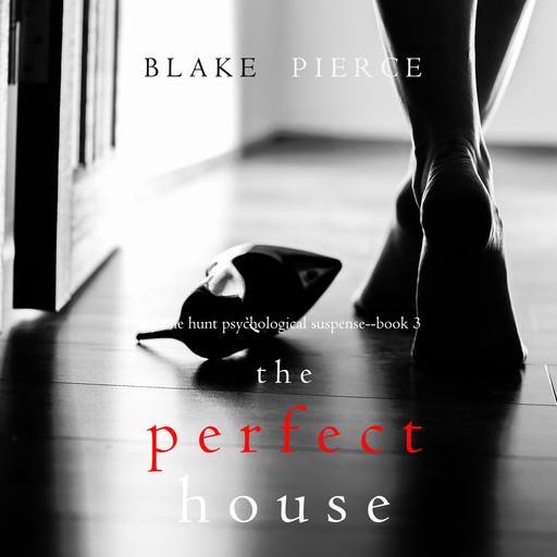 The Perfect House (A Jessie Hunt Psychological Suspense Thriller. Book 3), Blake Pierce