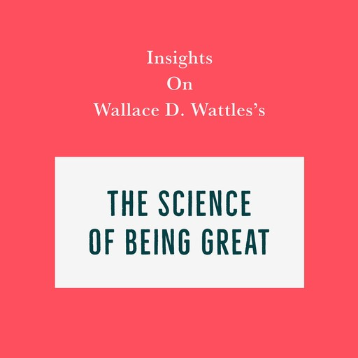 Insights on Wallace D. Wattles's The Science of Being Great, Swift Reads