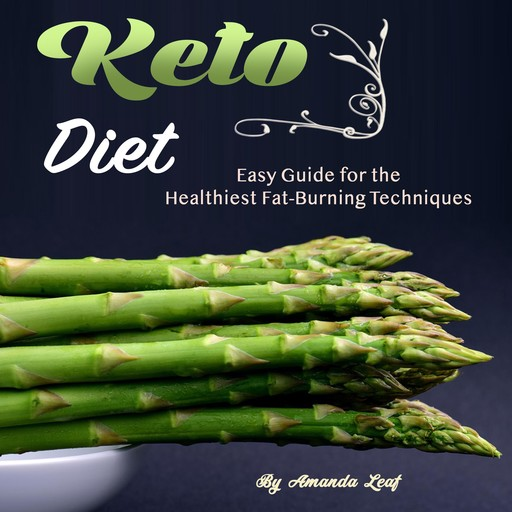 Keto Diet: Easy Guide for the Healthiest Fat-Burning Techniques, Amanda Leaf