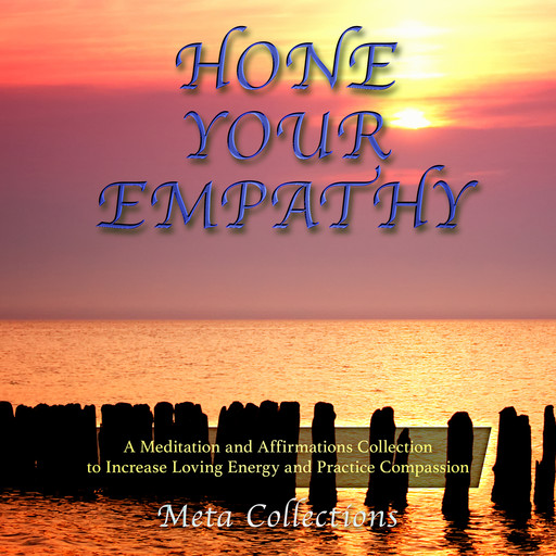 Hone Your Empathy: A Meditation and Affirmations Collection to Increase Loving Energy and Practice Compassion, Meta Collections