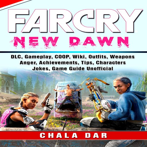 Far Cry New Dawn Game, COOP, Animals, Outfits, Weapons, Items, Tips, Walkthrough, Download, Jokes, Guide Unofficial, Chala Dar