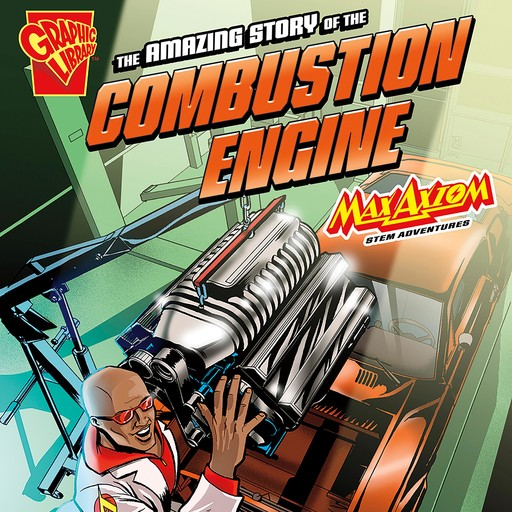The Amazing Story of the Combustion Engine, Mari Bolte