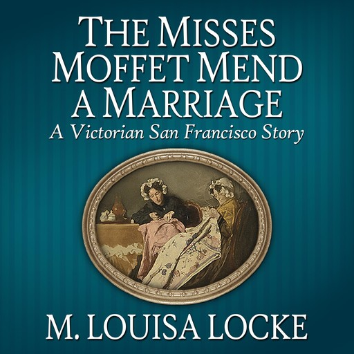 The Misses Moffet Mend a Marriage, M. Louisa Locke