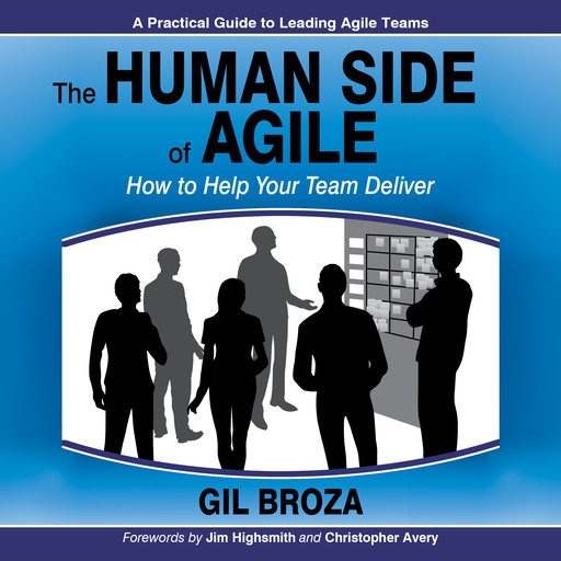 The Human Side of Agile: How to Help Your Team Deliver, Gil Broza