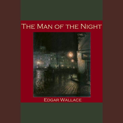 The Man of the Night, Edgar Wallace