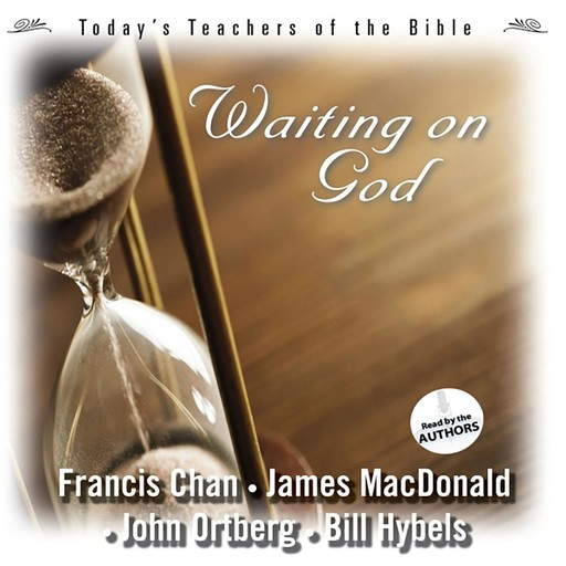 Waiting On God, John Ortberg, James MacDonald, Francis Chan, Bill Hybels