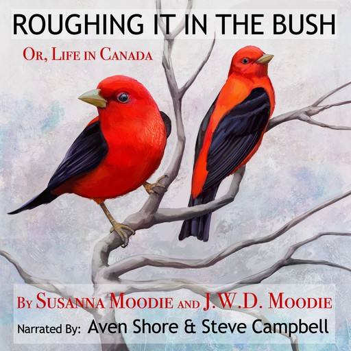 Roughing It in the Bush, Susanna Moodie, J.W. D. Moodie