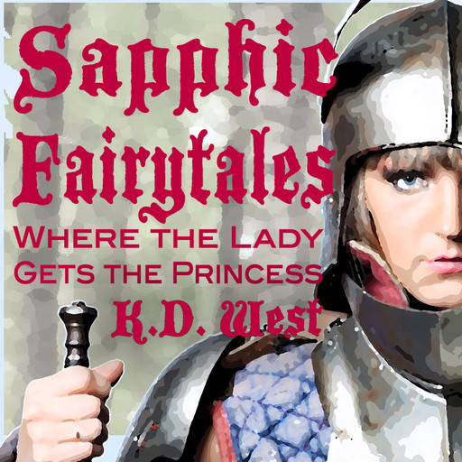 Sapphic Fairytales: The Lady Gets the Princess, K.D.West