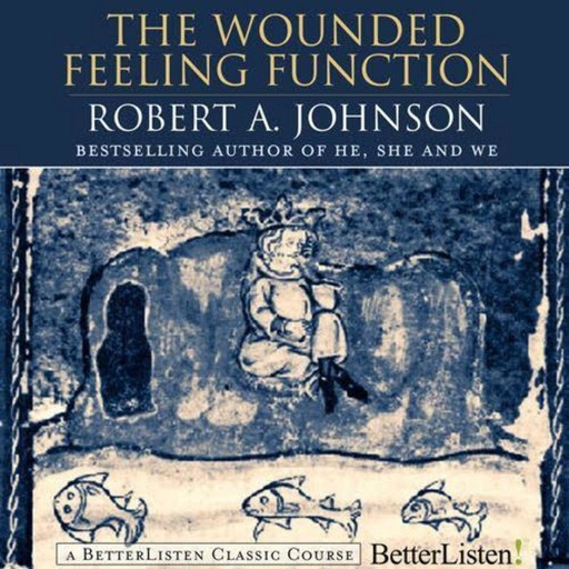 The Wounded Feeling Function with Robert Johnson, Robert Johnson