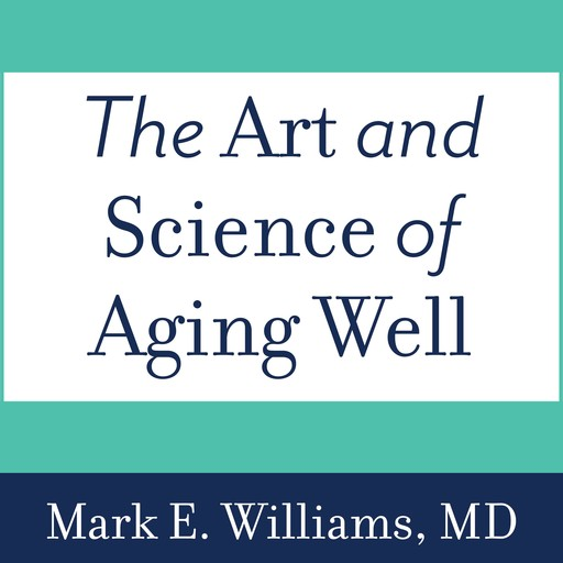 The Art and Science of Aging Well, Mark Williams