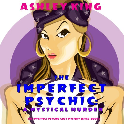 The Imperfect Psychic: A Mystical Murder (The Imperfect Psychic Cozy Mystery Series—Book 2), Ashley King