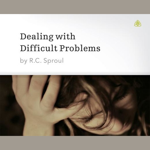 Dealing with Difficult Problems, R.C.Sproul