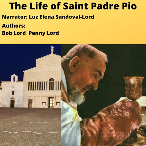 The Life of Saint Padre Pio, Bob Lord, Penny Lord