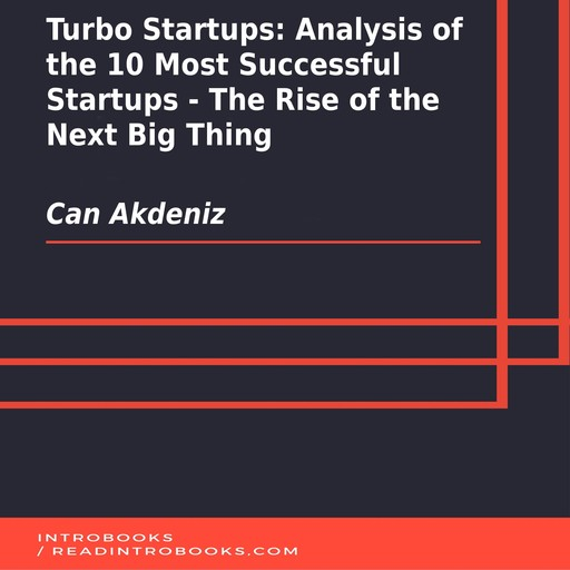 Turbo Startups: Analysis of the 10 Most Successful Startups - The Rise of the Next Big Thing, Can Akdeniz, Introbooks Team