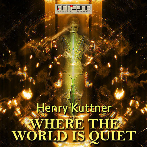 Where the World is Quiet, Henry Kuttner
