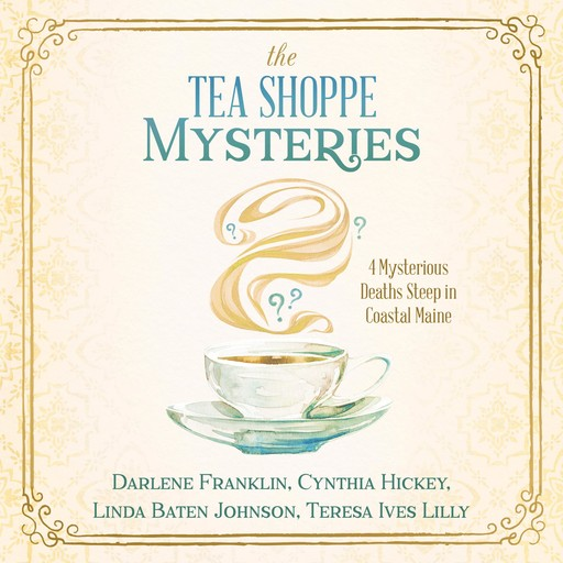 The Tea Shoppe Mysteries, Linda Baten Johnson, Darlene Franklin, Cynthia Hickey, Teresa Ives Lilly
