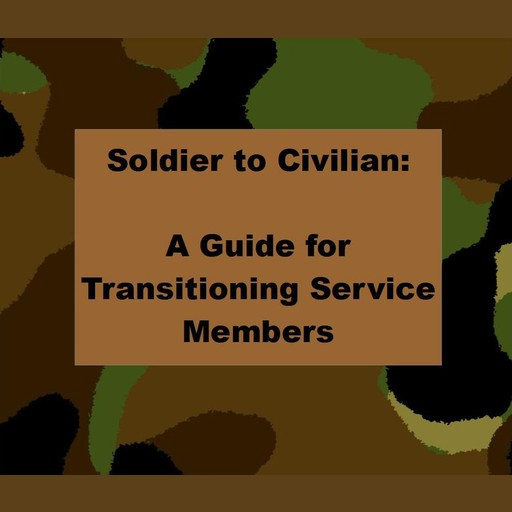 Soldier to Civilian: A Guide for Transitioning Service Members, Robert Reed