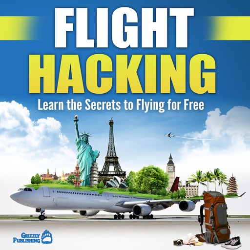 Flight Hacking: Learn the Secrets to Flying for Free, Grizzly Publishing