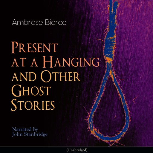 Present at a Hanging and Other Ghost Stories, Ambrose Bierce